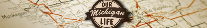 Our Michigan Life